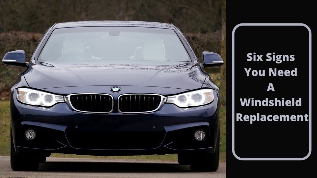 Six Signs You Need A Windshield Replacement