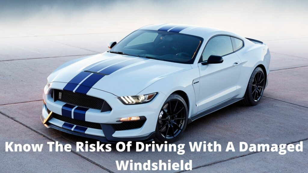 Know The Risks Of Driving With A Damaged Windshield